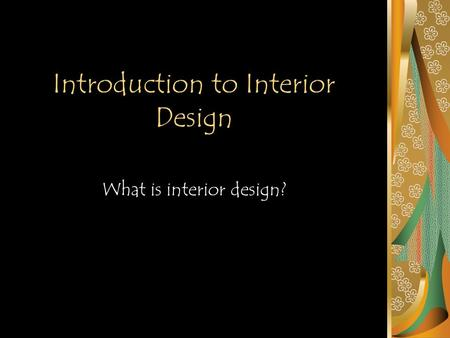 Introduction to Interior Design What is interior design?