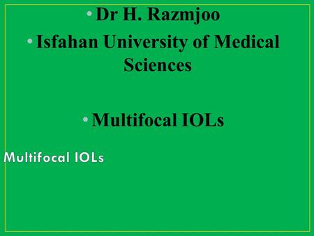 Dr H. Razmjoo Isfahan University of Medical Sciences Multifocal IOLs