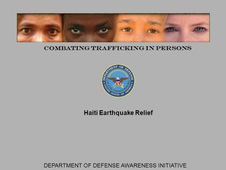Haiti Earthquake Relief Combating Trafficking in Persons DEPARTMENT OF DEFENSE AWARENESS INITIATIVE.