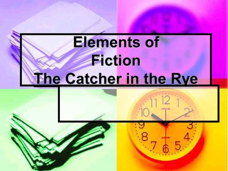 Elements of Fiction The Catcher in the Rye