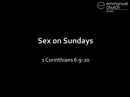"Sex on Sundays 1 Corinthians 6:9-20. 1. Our culture gets it wrong 12 ""All things are lawful for me,"" but not all things are helpful. ""All things are lawful."