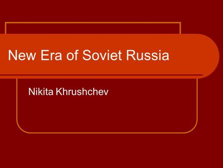 New Era of Soviet Russia Nikita Khrushchev. Death of Stalin Joseph Stalin died on the 5 th March 1953 at the age of 74. It was said that he had suffered.