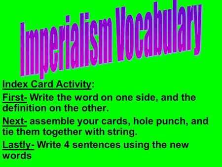 Index Card Activity: First- Write the word on one side, and the definition on the other. Next- assemble your cards, hole punch, and tie them together with.
