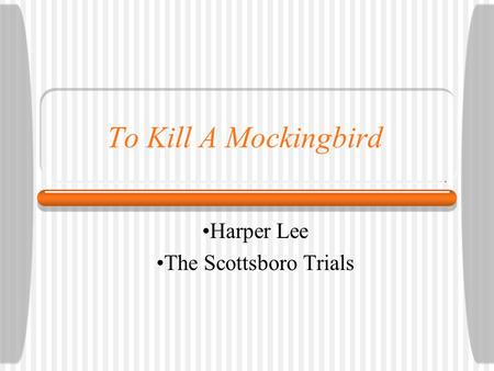 To Kill A Mockingbird Harper Lee The Scottsboro Trials.