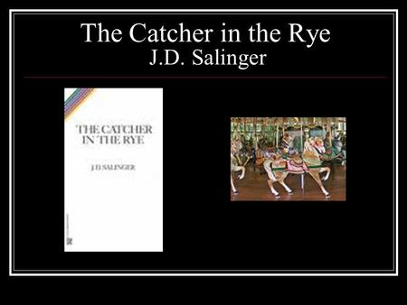 The Catcher in the Rye J.D. Salinger. Character List Holden Caulfield - The protagonist and narrator of the novel, Holden is a sixteen-year-old junior.