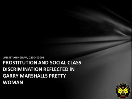 LUSI SETIANINGRUM, 2250405002 PROSTITUTION AND SOCIAL CLASS DISCRIMINATION REFLECTED IN GARRY MARSHALLS PRETTY WOMAN.