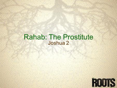 "Rahab: The Prostitute Joshua 2. Joshua 2.1-11 1 And Joshua the son of Nun sent two men secretly from Shittim as spies, saying, ""Go, view the land, especially."