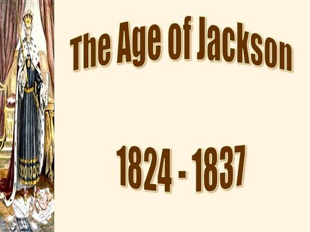 The Age of Jackson 1824 - 1837.