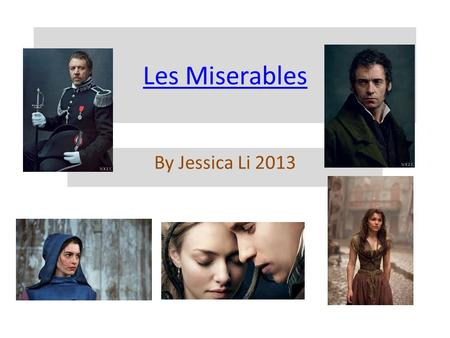 Les Miserables By Jessica Li 2013. Jean Valjean ♦ an ex-convict ♦ He committed the crime of theft for stealing a loaf of bread to feed his starving family.