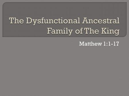 Matthew 1:1-17. Caution: Genealogical research can be difficult. Genealogies can be boring. A Genealogical search may expose more than we want to know.