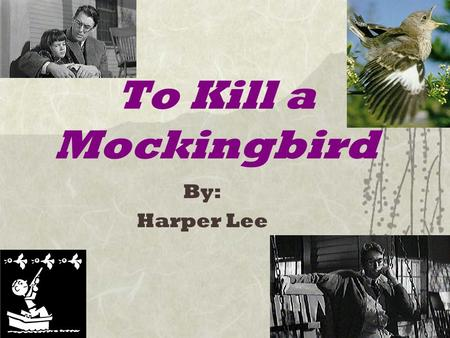 To Kill a Mockingbird By: Harper Lee. Nelle Harper Lee  Born in April 1926 in Monroeville, Alabama, a rural southern town  Grew up in 1930's  Her father,