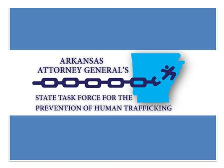 RECOMMENDATIONS OF THE STATE TASK FORCE FOR THE PREVENTION OF HUMAN TRAFFICKING RECOMMENDATIONS OF THE STATE TASK FORCE FOR THE PREVENTION OF HUMAN TRAFFICKING.