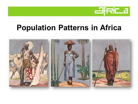 Population Patterns in Africa. Natural Increase  Birth Rate - Death Rate = Natural Increase  Africa's birth rates remain high, while death rates have.