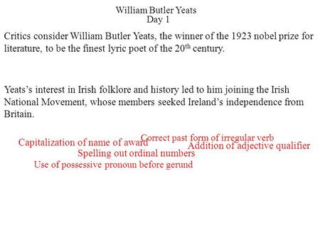 Day 1 William Butler Yeats Addition of adjective qualifier Capitalization of name of award Spelling out ordinal numbers Use of possessive pronoun before.