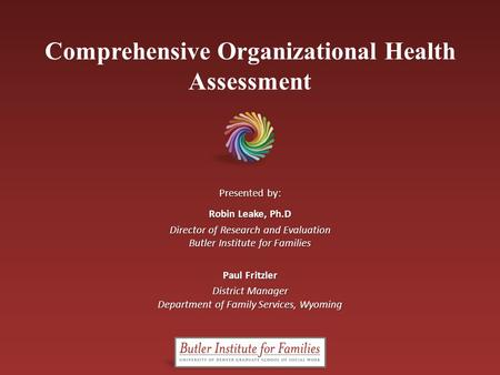 Comprehensive Organizational Health AssessmentMay 2012Butler Institute for Families Comprehensive Organizational Health Assessment Presented by: Robin.