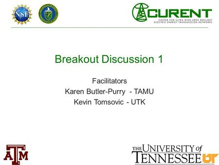 Breakout Discussion 1 Facilitators Karen Butler-Purry - TAMU Kevin Tomsovic - UTK.