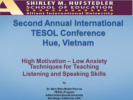 High Motivation – Low Anxiety Techniques for Teaching Listening and Speaking Skills by Dr. Mary Ellen Butler-Pascoe TESOL Program Alliant International.