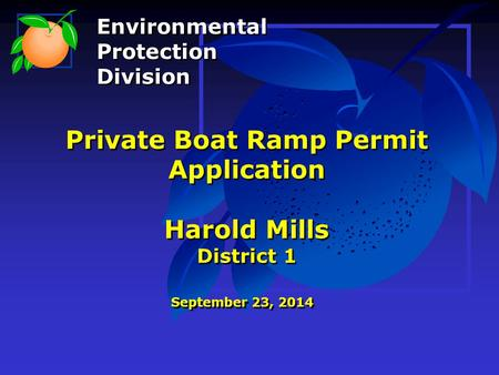 Private Boat Ramp Permit Application Harold Mills District 1 September 23, 2014 Environmental Protection Division Environmental Protection Division.