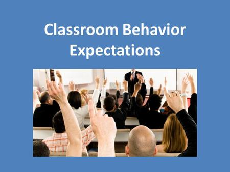 Classroom Behavior Expectations. Classroom Behavior as Communication A student's behavior in the classroom communicates information about the student.