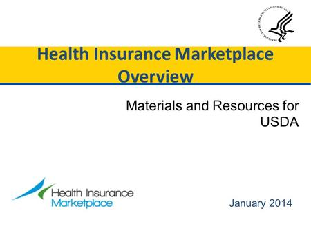 January 2014 Materials and Resources for USDA Health Insurance Marketplace Overview.