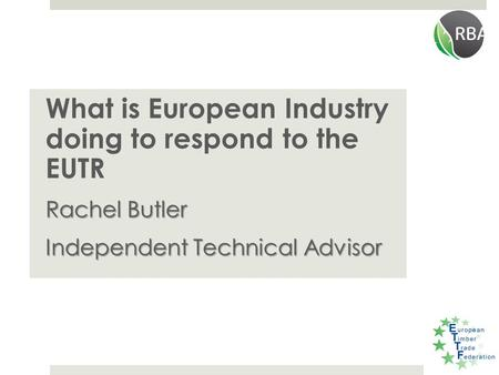 What is European Industry doing to respond to the EUTR Rachel Butler Independent Technical Advisor.
