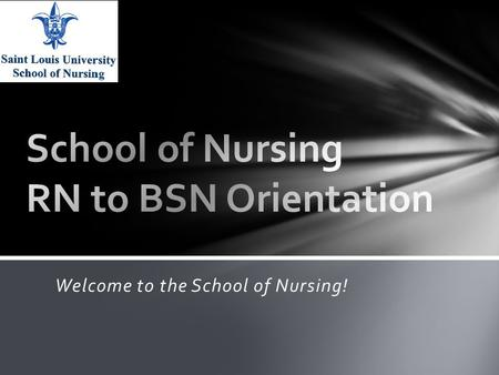 Welcome to the School of Nursing!. 16 weeks vs 8 week courses Classes start Friday before University Calendar start date Courses open in BlackboardLearn.