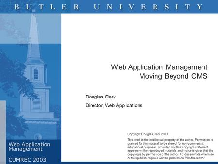 Web Application Management Moving Beyond CMS Douglas Clark Director, Web Applications Copyright Douglas Clark 2003 This work is the intellectual property.
