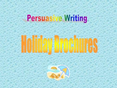 Write a paragraph to persuade and inform – a holiday brochure. Use adjectives to persuade Vary sentence beginnings Use commas to show clause boundaries.