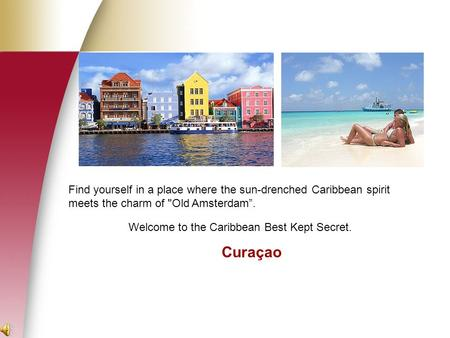 "Find yourself in a place where the sun-drenched Caribbean spirit meets the charm of Old Amsterdam"". Welcome to the Caribbean Best Kept Secret. Curaçao."