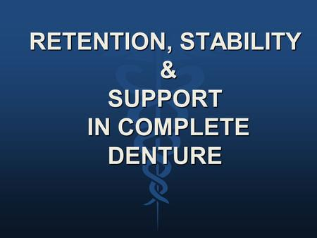 RETENTION, STABILITY & SUPPORT IN COMPLETE DENTURE