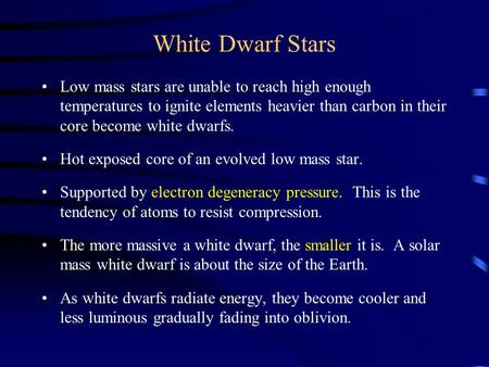 White Dwarf Stars Low mass stars are unable to reach high enough temperatures to ignite elements heavier than carbon in their core become white dwarfs.