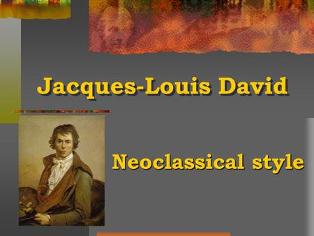 Jacques-Louis David Neoclassical style Neoclassical style.