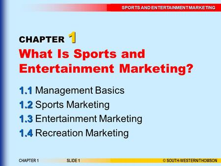 © SOUTH-WESTERN/THOMSON SPORTS AND ENTERTAINMENT MARKETING CHAPTER 1SLIDE 1 CHAPTER 1 CHAPTER 1 What Is Sports and Entertainment Marketing? 1.1 1.1 Management.