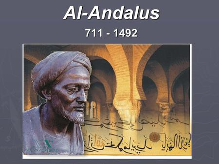 1Al-Andalus 711 - 1492. 2 The Arab Invasion and Cultural Legacy - Decisive battle: Guadalete in 711 AD – crossed the straits and into Spain, defeated.