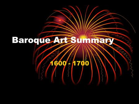 Baroque Art Summary 1600 - 1700. Baroque Summary (1600s) Religious and political conflict around Europe (Thirty Years' War); Catholic Church responding.