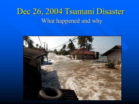 Dec 26, 2004 Tsumani Disaster What happened and why.