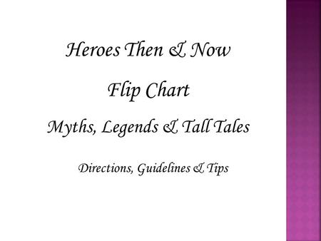 Heroes Then & Now Flip Chart Myths, Legends & Tall Tales Directions, Guidelines & Tips.