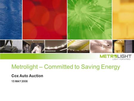 Metrolight – Committed to Saving Energy Cox Auto Auction 15 MAY 2008.
