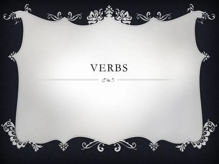 VERBS. WHAT IS SIGNIFICANT ABOUT VERBS?  A verb is an important part of every sentence.  No sentence is complete without a verb (and a subject noun).