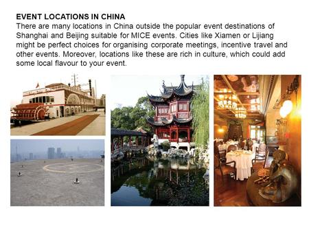 EVENT LOCATIONS IN CHINA There are many locations in China outside the popular event destinations <strong>of</strong> Shanghai and Beijing suitable for MICE events. Cities.