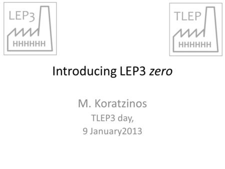 Introducing LEP3 zero M. Koratzinos TLEP3 day, 9 January2013.