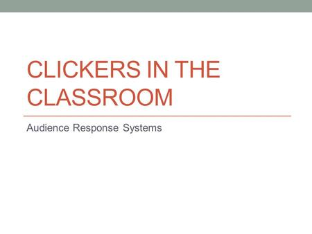 CLICKERS IN THE CLASSROOM Audience Response Systems.