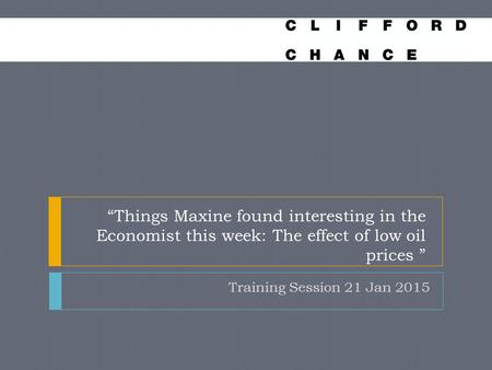"""Things Maxine found interesting in the Economist this week: The effect of low oil prices "" Training Session 21 Jan 2015."
