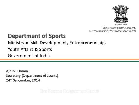 Departmentof Sports Department of Sports Ministry of skill Development, Entrepreneurship, Youth Affairs & Sports Government of India Ajit M. Sharan Secretary.