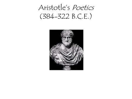 Aristotle's Poetics (384-322 B.C.E.). Background Aristotle was the pupil of Plato (who studied under Socrates)and the teacher of Alexander the Great.