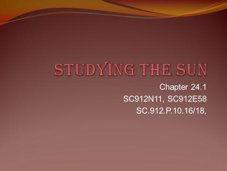 Studying the sun Chapter 24.1 SC912N11, SC912E58 SC.912.P.10.16/18,