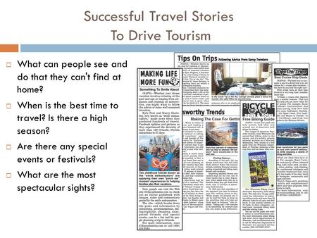 Successful Travel Stories To Drive Tourism  What can people see and do that they can't find at home?  When is the best time to travel? Is there a high.