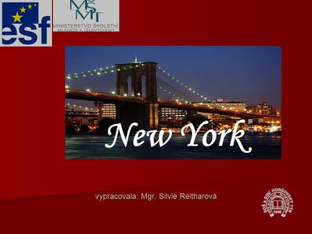 Vypracovala: Mgr. Silvie Reitharová New York. General information New York is one of the largest cities in the world and the largest city in the USA New.