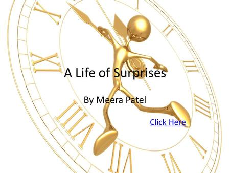 A Life of Surprises By Meera Patel Click Here. You are an orphan in Kansas and your life is dull and boring. Although you have average education, you.
