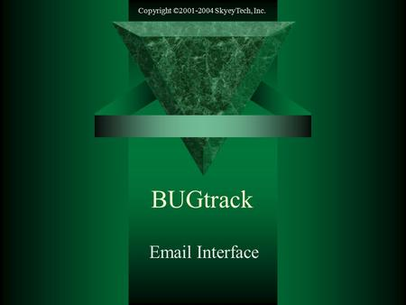Copyright ©2001-2004 SkyeyTech, Inc. BUGtrack Email Interface.